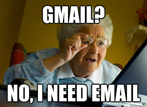 gmail no i need email - Grandma finds the Internet