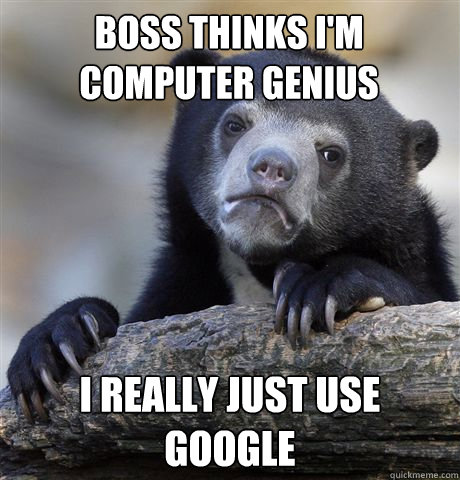 boss thinks im computer genius i really just use google - Confession Bear