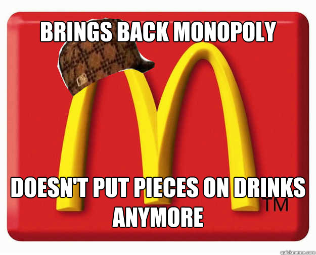 brings back monopoly doesnt put pieces on drinks anymore - Scumbag Mcdonalds