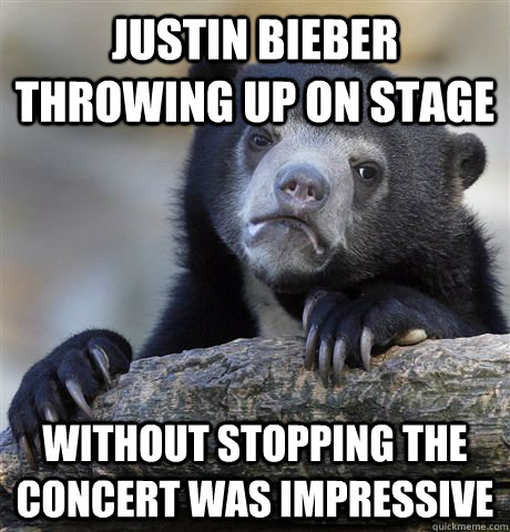 justin bieber throwing up on stage without stopping the conc - Confession Bear