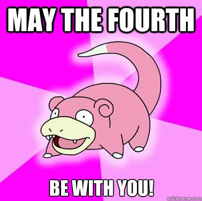 may the fourth be with you - Slowpoke