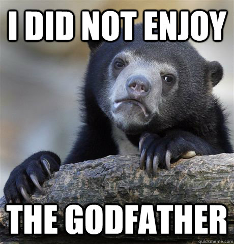 i did not enjoy the godfather - Confession Bear