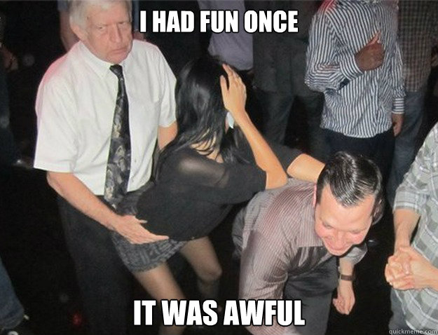 i had fun once it was awful -