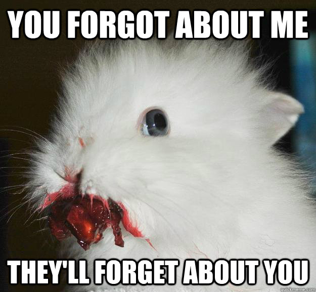 you forgot about me theyll forget about you - Murder Bunny