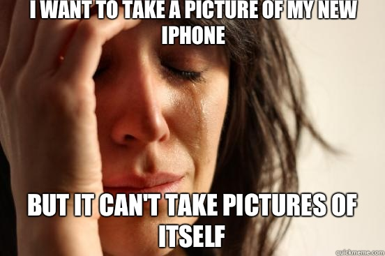 I want to take a picture of my new iphone but it cant take p - First World Problems