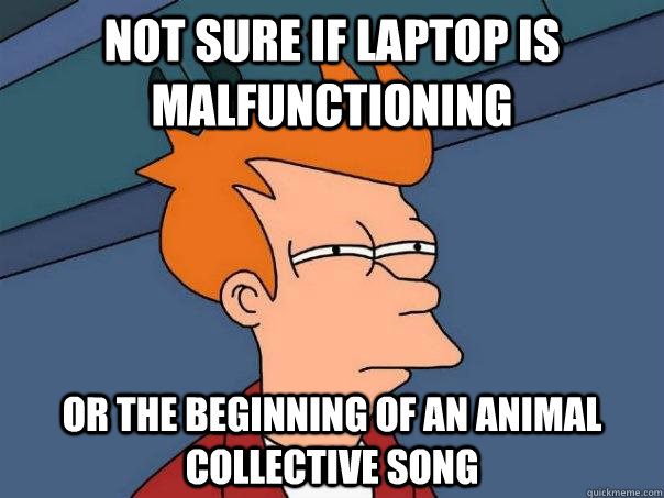 not sure if laptop is malfunctioning or the beginning of an  - Futurama Fry