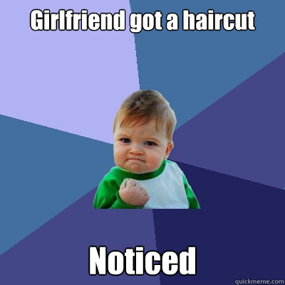 girlfriend got a haircut noticed - Success Kid