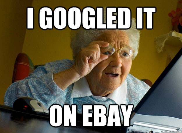 i googled it on ebay - Grandma Finds The Internet