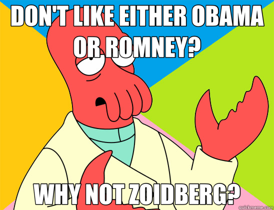 DON'T LIKE EITHER OBAMA OR ROMNEY? WHY NOT ZOIDBERG? - Futurama Zoidberg