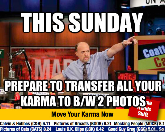 this sunday prepare to transfer all your karma to bw 2 phot - Mad Karma with Jim Cramer