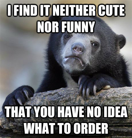 i find it neither cute nor funny that you have no idea what  - Confession Bear