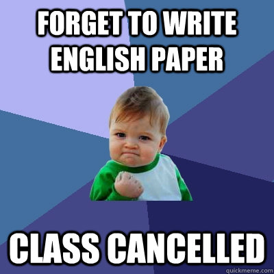 forget to write english paper class cancelled  - Success Kid