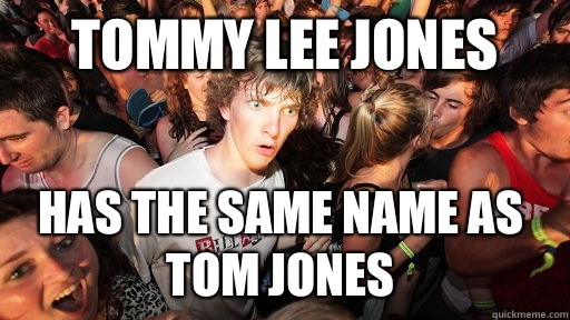 Tommy lee jones Has the same name as Tom jones - Sudden Clarity Clarence