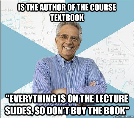 is the author of the course textbook everything is on the l - Good guy professor