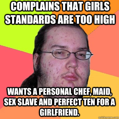complains that girls standards are too high wants a personal - Butthurt Dweller