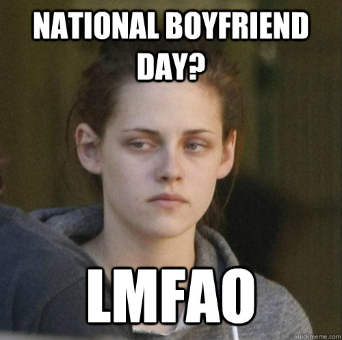 national boyfriend day lmfao - Underly Attached Girlfriend