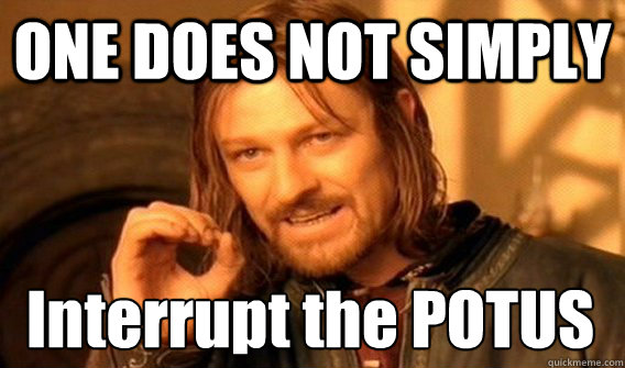 one does not simply interrupt the potus - One Does Not Simply