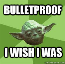 bulletproof i wish i was - YODA ADVICE