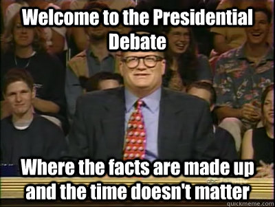 welcome to the presidential debate where the facts are made  - Its time to play drew carey