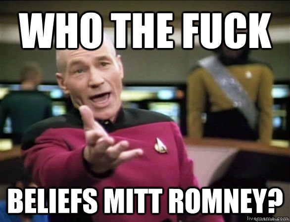 who the fuck beliefs mitt romney - Annoyed Picard HD