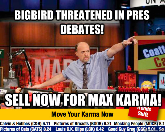 bigbird threatened in pres debates sell now for max karma - Mad Karma with Jim Cramer