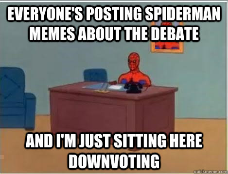 everyones posting spiderman memes about the debate and im  - Spiderman Desk