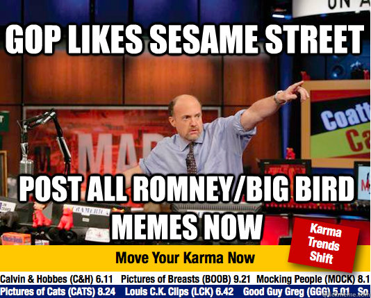 gop likes sesame street post all romneybig bird memes now - Mad Karma with Jim Cramer