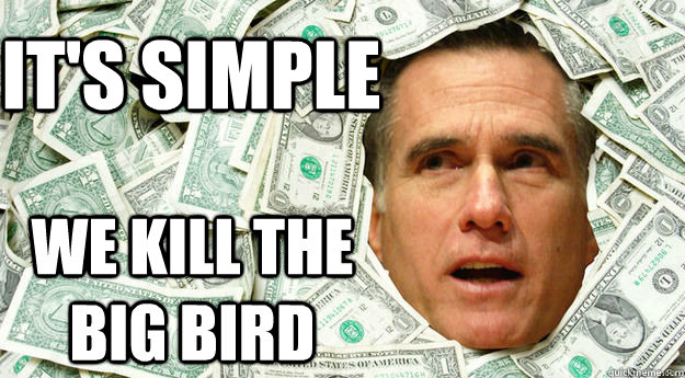 its simple we kill the big bird - Mitt Romney