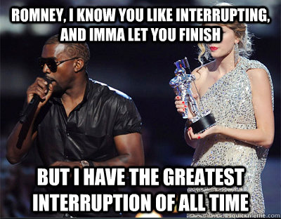 romney i know you like interrupting and imma let you finis - Imma let you finish