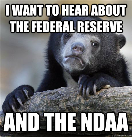 i want to hear about the federal reserve and the ndaa - Confession Bear