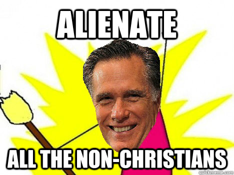alienate all the nonchristians -