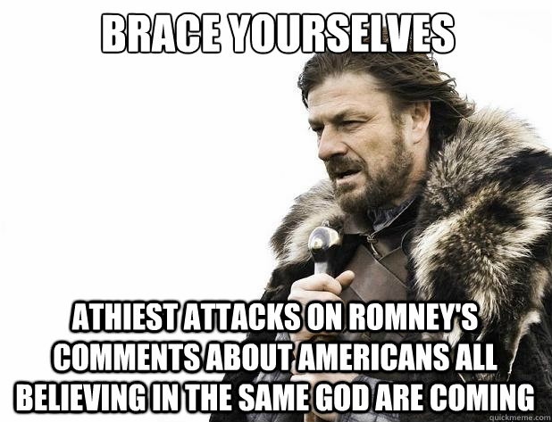 brace yourselves athiest attacks on romneys comments about  - Brace Yourself