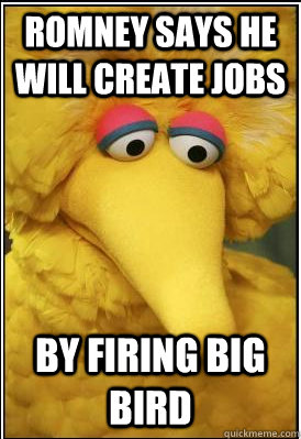romney says he will create jobs by firing big bird - Big Bird Debates