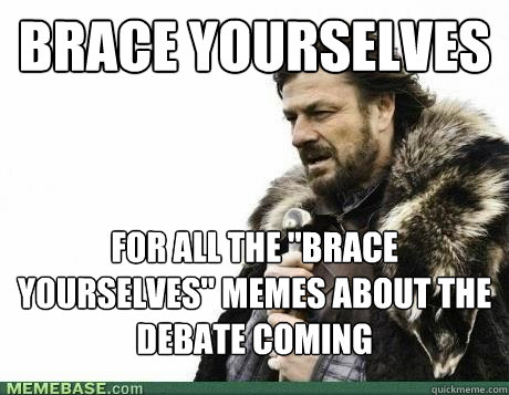 brace yourselves for all the brace yourselves memes about  - BRACE YOURSELF