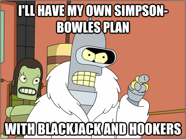 ill have my own simpsonbowles plan with blackjack and hook - BENDER STATE MEET