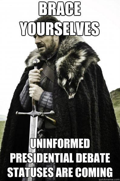 brace yourselves uninformed presidential debate statuses are - Game of Thrones