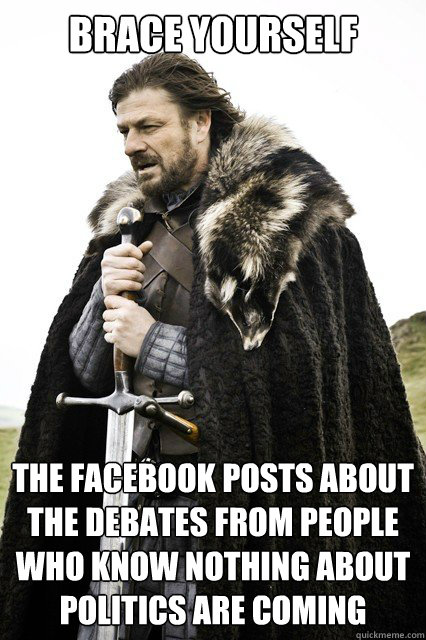 brace yourself the facebook posts about the debates from peo - brace yourself