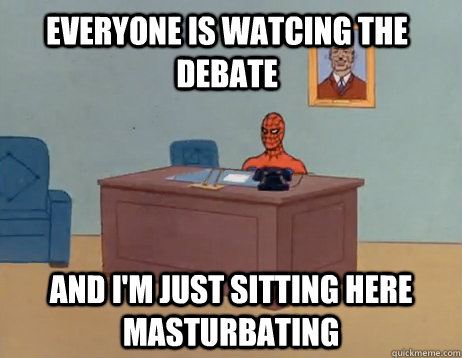 everyone is watcing the debate and im just sitting here mas - Masturbating Spiderman
