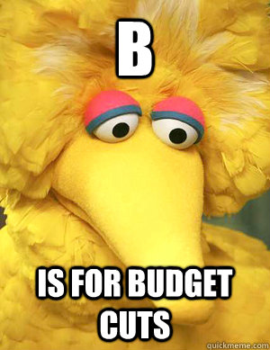 b is for budget cuts  - Big Bird