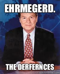 Ehrmegerd the derfernces - Jim Lehrer News