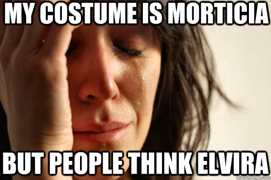 my costume is morticia but people think elvira - First World Problems
