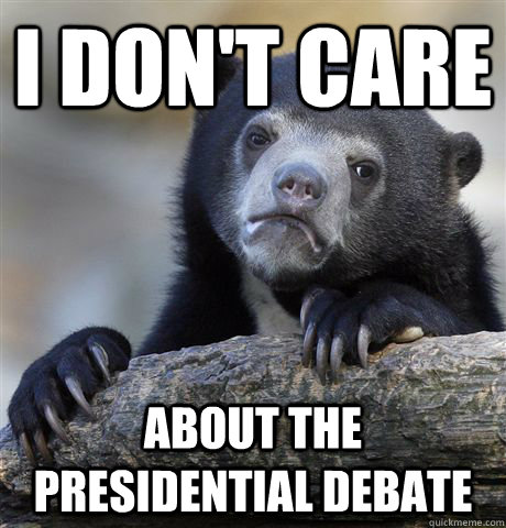 i dont care about the presidential debate - Confession Bear
