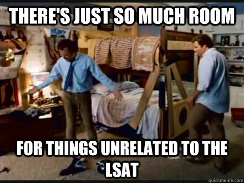 theres just so much room for things unrelated to the lsat - step brothers
