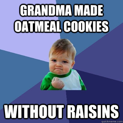 grandma made oatmeal cookies without raisins - Success Kid