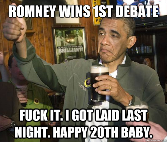 romney wins 1st debate fuck it i got laid last night happy - Upvoting Obama