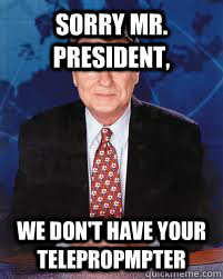 sorry mr president we dont have your telepropmpter - Jim Lehrer News