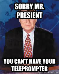 sorry mr presient you cant have your teleprompter - Jim Lehrer News