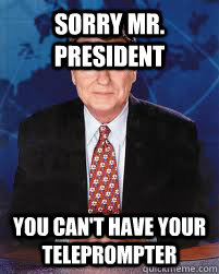 sorry mr president you cant have your teleprompter - Jim Lehrer News