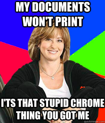 my documents wont print its that stupid chrome thing you g - Sheltering Suburban Mom