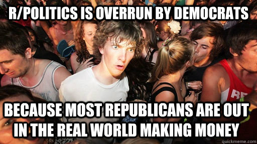 rpolitics is overrun by democrats because most republicans  - Sudden Clarity Clarence